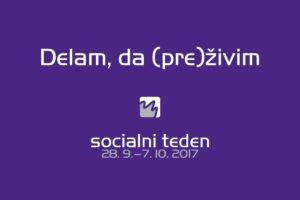 Naslov letošnjega soicalnega tedna je Delam, da (pre)živim.